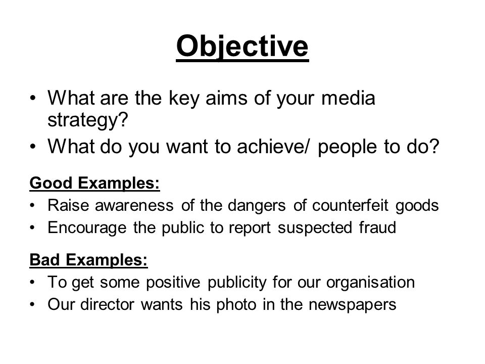 Objective What are the key aims of your media strategy