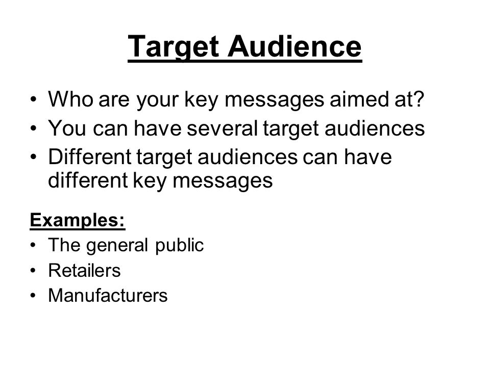 Target Audience Who are your key messages aimed at