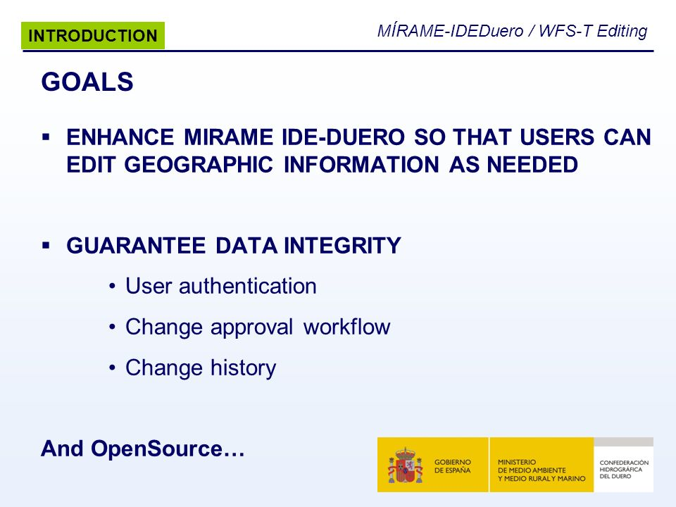 INTRODUCTION GOALS. ENHANCE MIRAME IDE-DUERO SO THAT USERS CAN EDIT GEOGRAPHIC INFORMATION AS NEEDED.