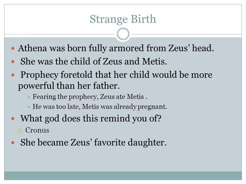 Strange Birth Athena was born fully armored from Zeus' head.