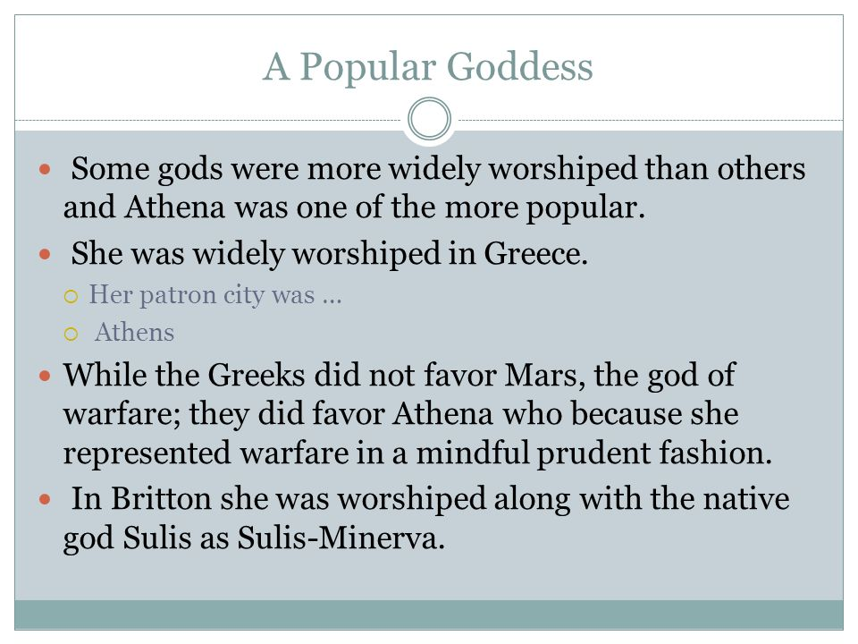 A Popular Goddess Some gods were more widely worshiped than others and Athena was one of the more popular.