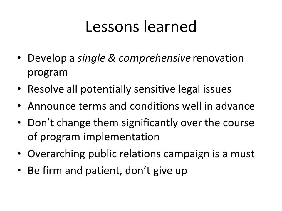 Lessons learned Develop a single & comprehensive renovation program