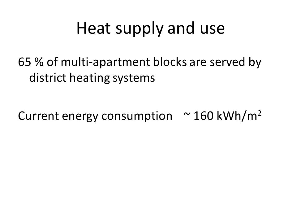 Heat supply and use 65 % of multi-apartment blocks are served by district heating systems.