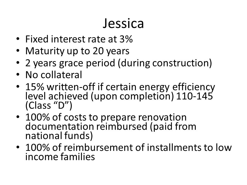 Jessica Fixed interest rate at 3% Maturity up to 20 years