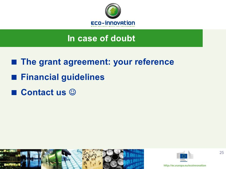 In case of doubt The grant agreement: your reference Financial guidelines Contact us 