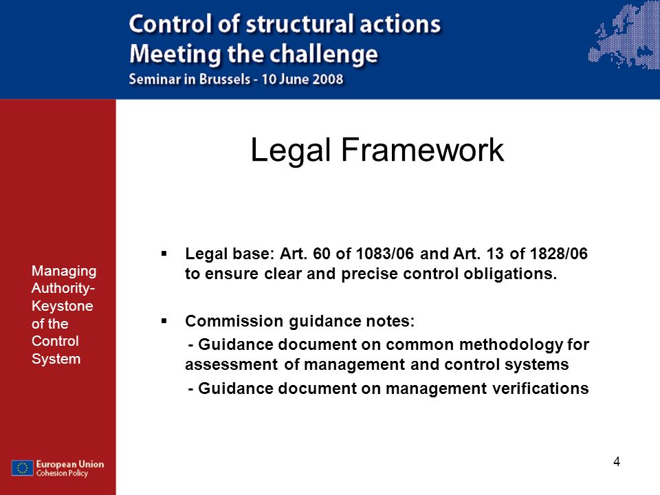 Legal Framework Legal base: Art. 60 of 1083/06 and Art. 13 of 1828/06 to ensure clear and precise control obligations.