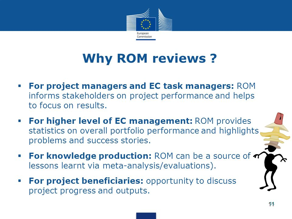 Why ROM reviews For project managers and EC task managers: ROM informs stakeholders on project performance and helps to focus on results.