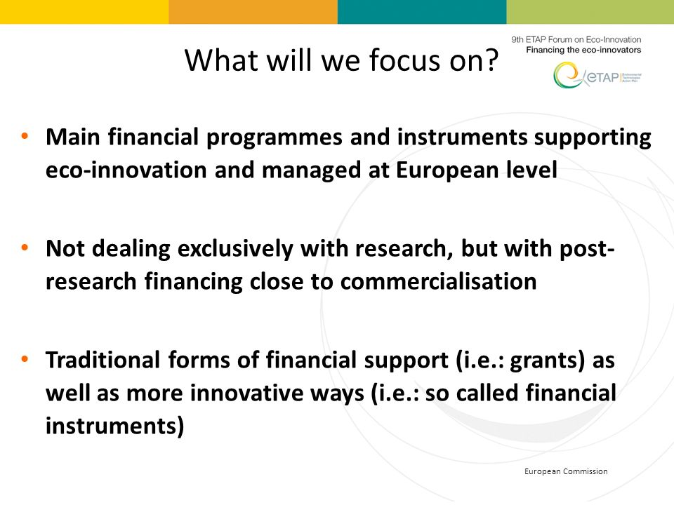 What will we focus on Main financial programmes and instruments supporting eco-innovation and managed at European level.