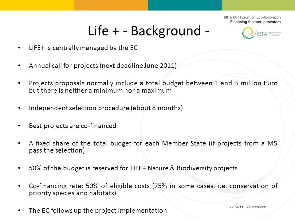 Life + - Background - LIFE+ is centrally managed by the EC