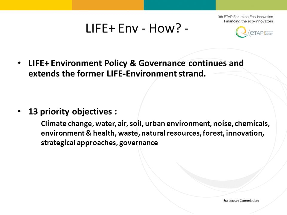 LIFE+ Env - How - LIFE+ Environment Policy & Governance continues and extends the former LIFE-Environment strand.