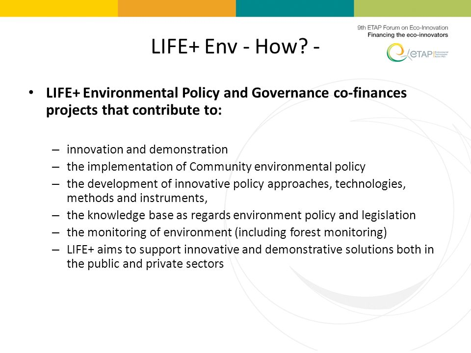 LIFE+ Env - How - LIFE+ Environmental Policy and Governance co-finances projects that contribute to: