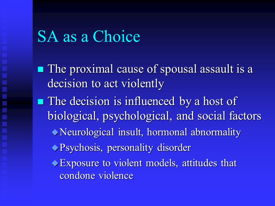 SA as a Choice The proximal cause of spousal assault is a decision to act violently.