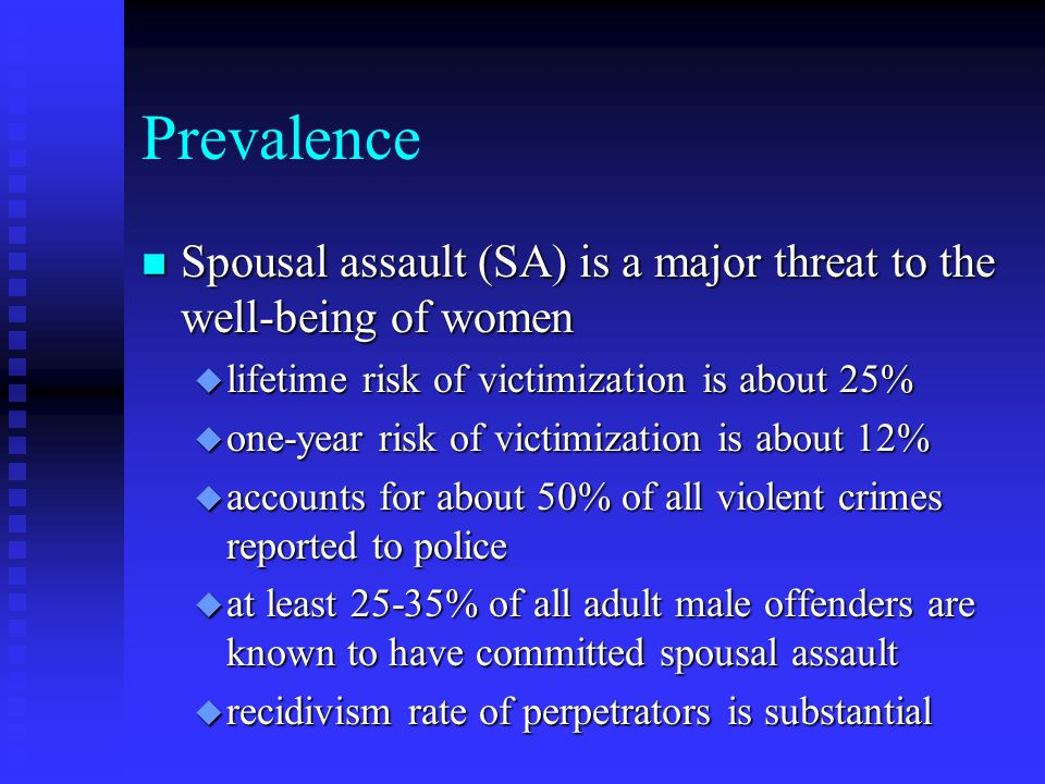 Prevalence Spousal assault (SA) is a major threat to the well-being of women. lifetime risk of victimization is about 25%
