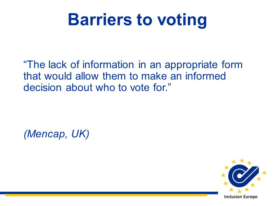 Barriers to voting The lack of information in an appropriate form that would allow them to make an informed decision about who to vote for.