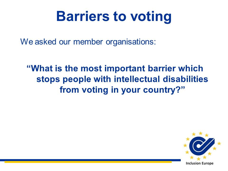 Barriers to voting We asked our member organisations: