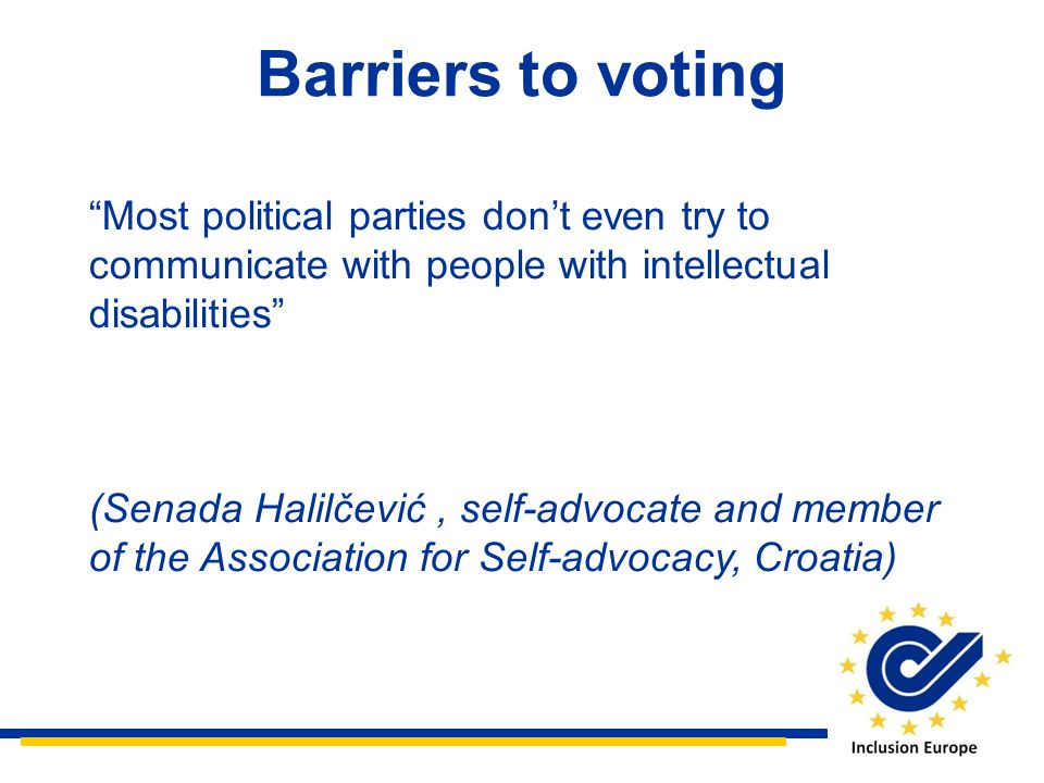 Barriers to voting Most political parties don't even try to communicate with people with intellectual disabilities