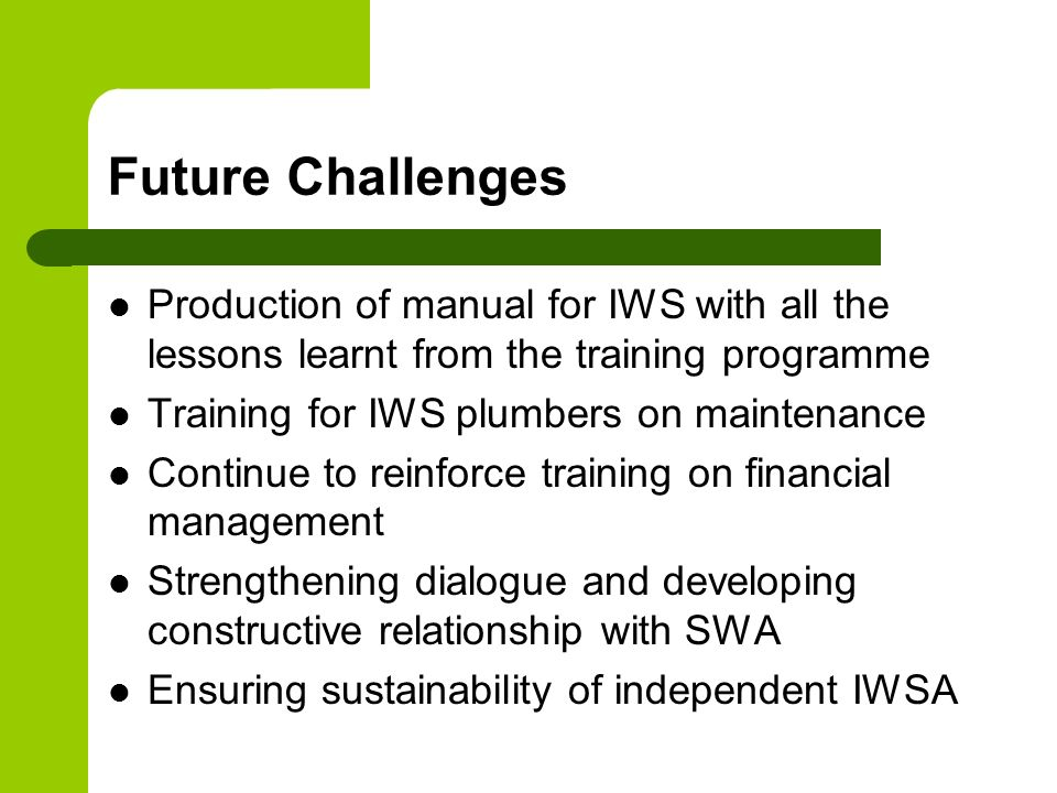 Future Challenges Production of manual for IWS with all the lessons learnt from the training programme.