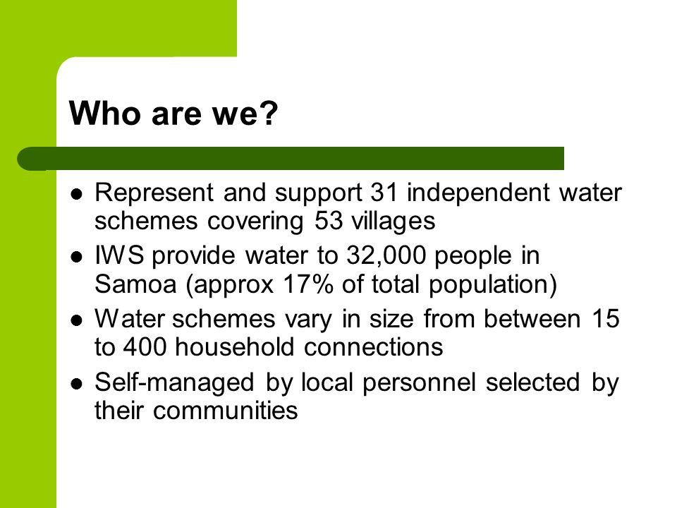 Who are we Represent and support 31 independent water schemes covering 53 villages.