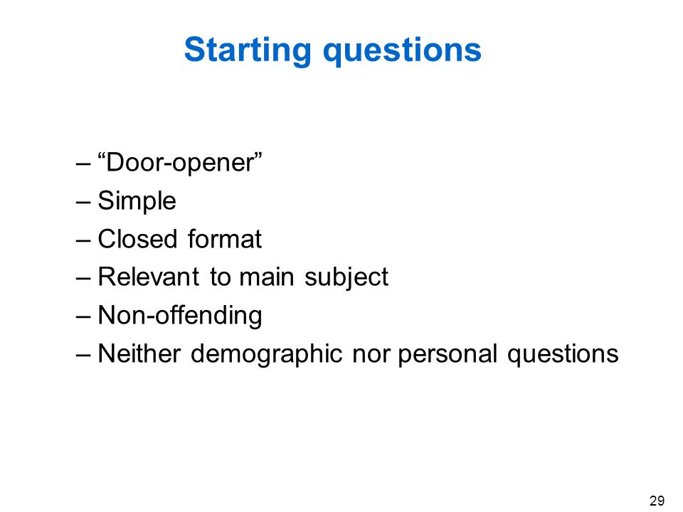 Starting questions Door-opener Simple Closed format