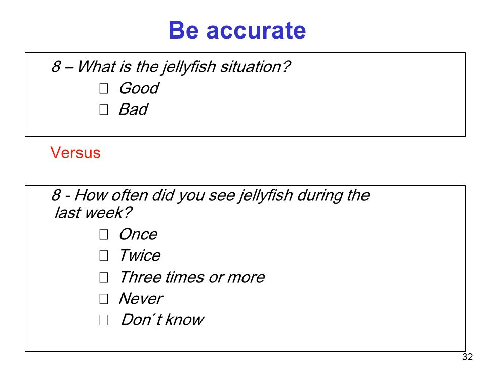 Be accurate 8 – What is the jellyfish situation  Good  Bad Versus