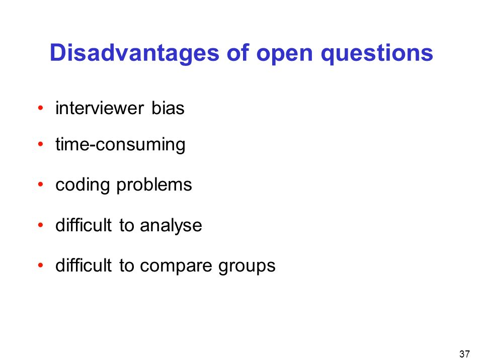Disadvantages of open questions