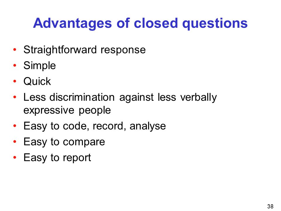Advantages of closed questions