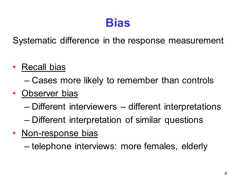Bias Systematic difference in the response measurement Recall bias