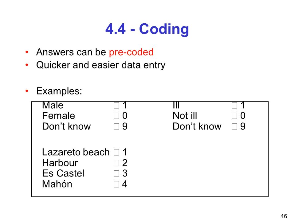 4.4 - Coding Answers can be pre-coded Quicker and easier data entry