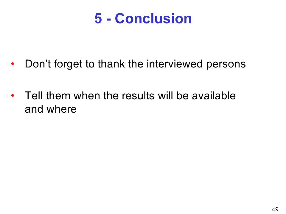 5 - Conclusion Don't forget to thank the interviewed persons