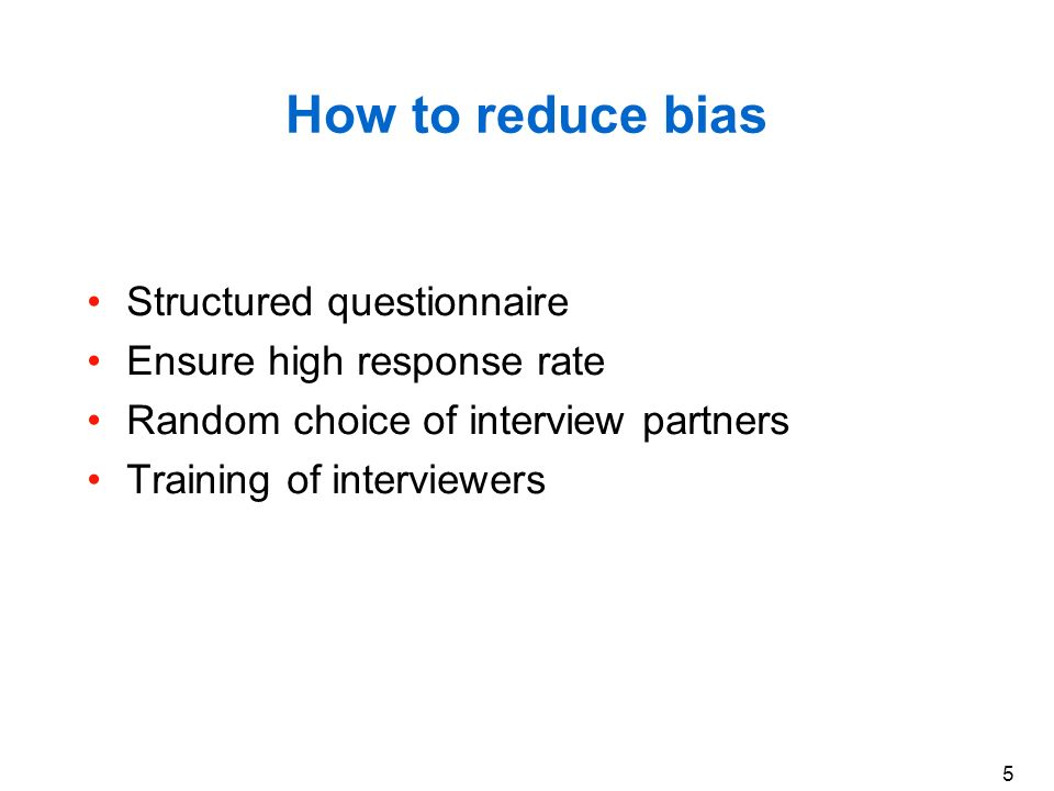 How to reduce bias Structured questionnaire Ensure high response rate