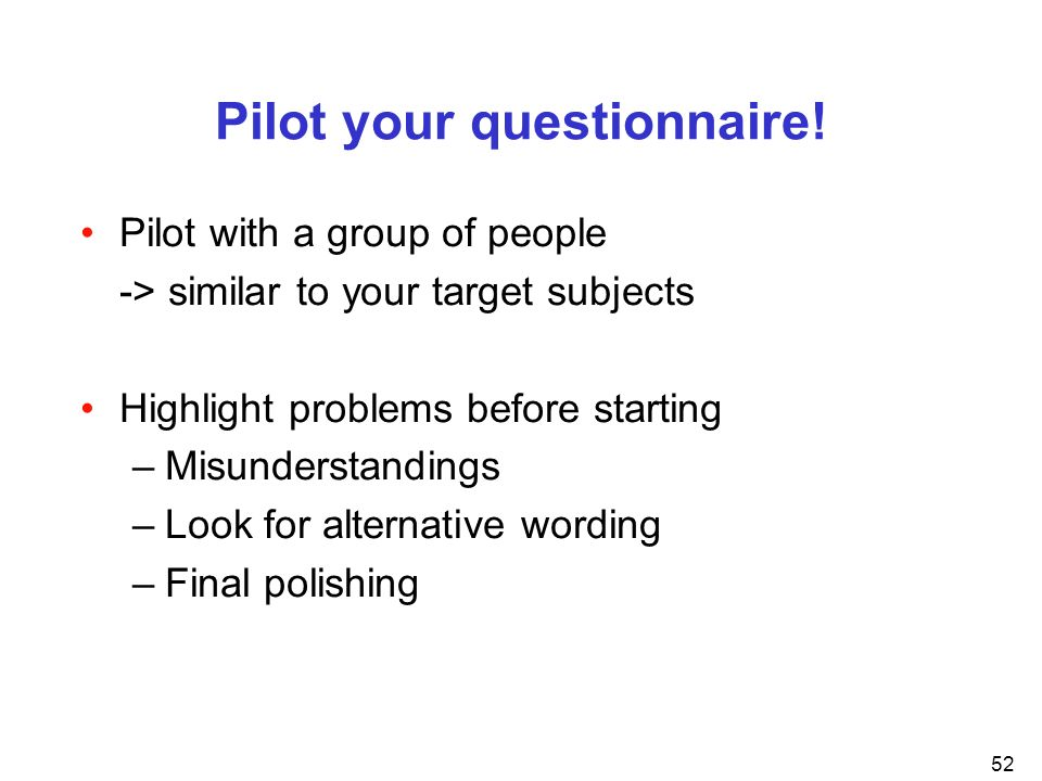 Pilot your questionnaire!