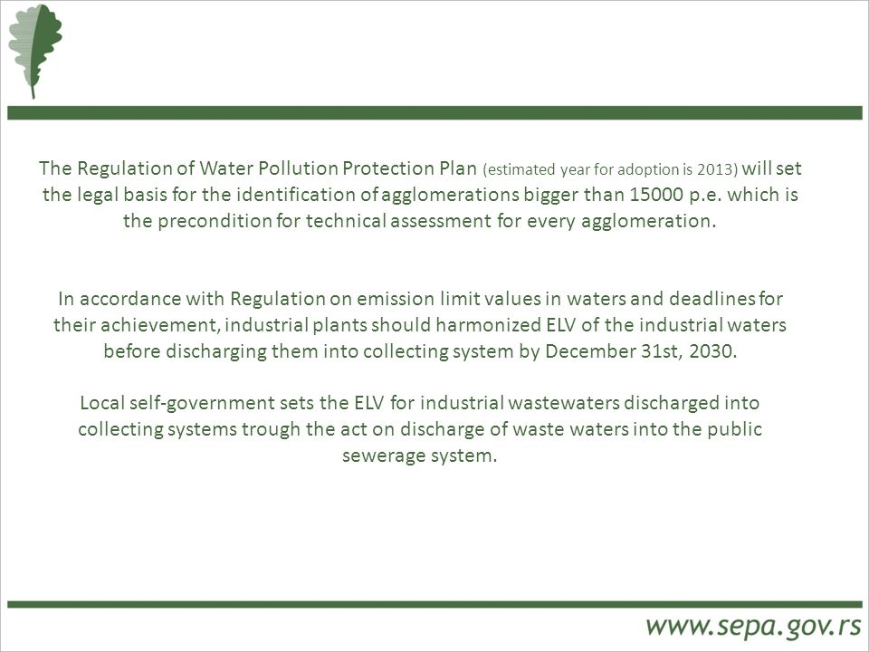 The Regulation of Water Pollution Protection Plan (estimated year for adoption is 2013) will set the legal basis for the identification of agglomerations bigger than 15000 p.e. which is the precondition for technical assessment for every agglomeration.