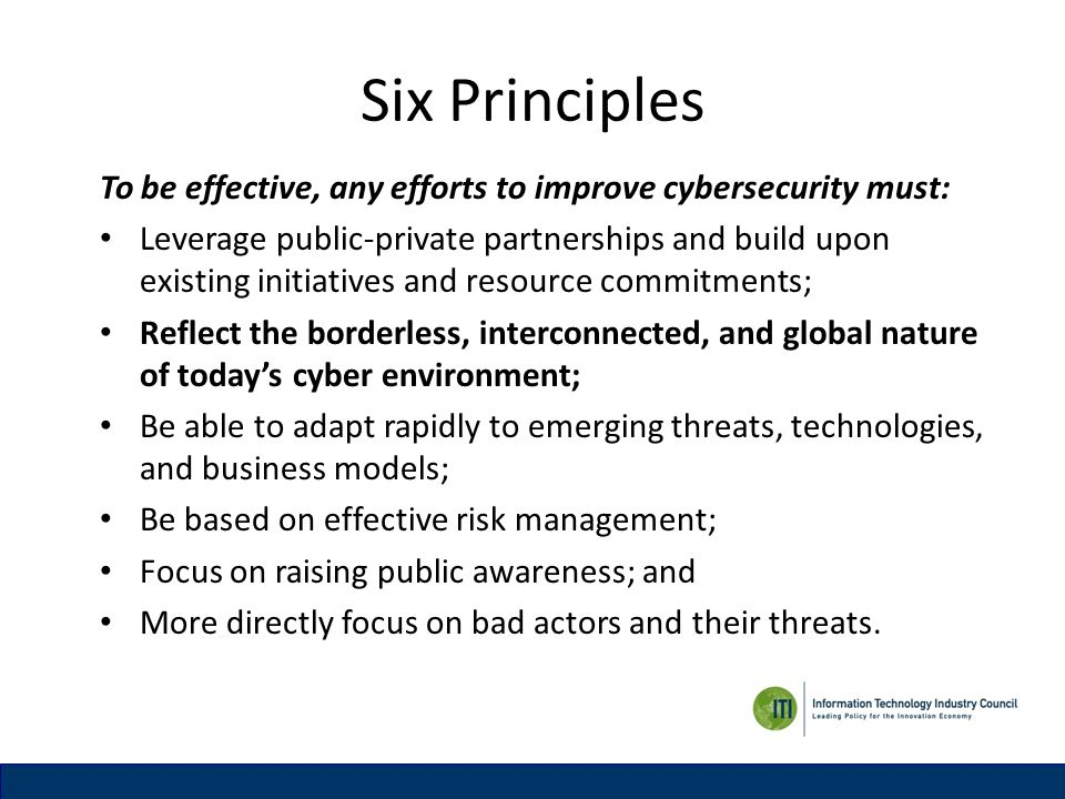 Six Principles To be effective, any efforts to improve cybersecurity must: