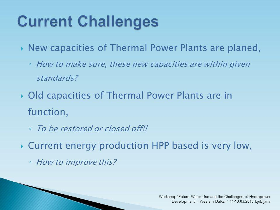 Current Challenges New capacities of Thermal Power Plants are planed,
