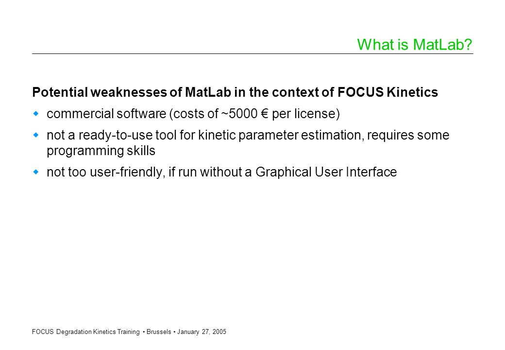 What is MatLab Potential weaknesses of MatLab in the context of FOCUS Kinetics. commercial software (costs of ~5000 € per license)