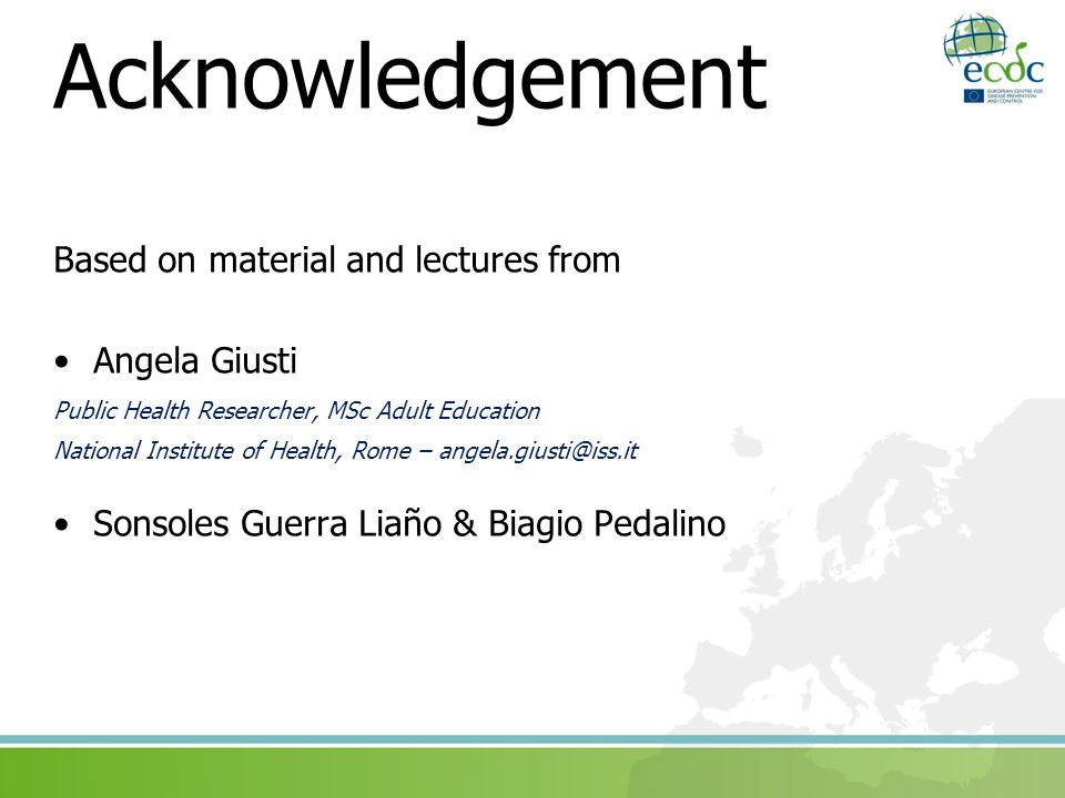 Acknowledgement Based on material and lectures from Angela Giusti
