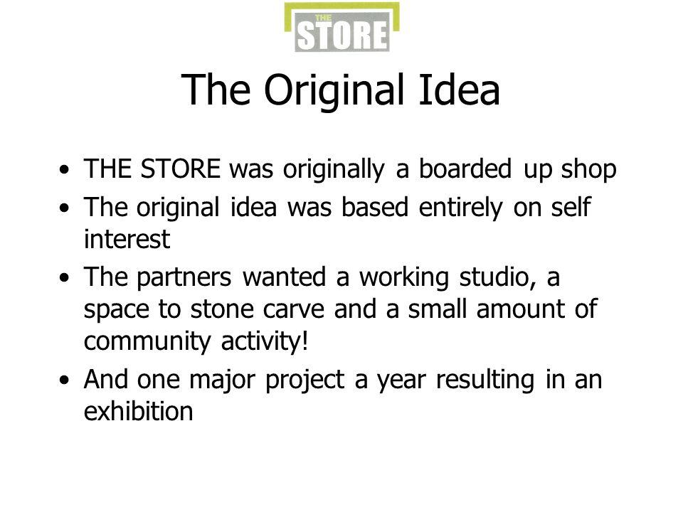 The Original Idea THE STORE was originally a boarded up shop
