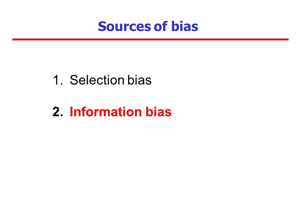 Sources of bias Selection bias Information bias
