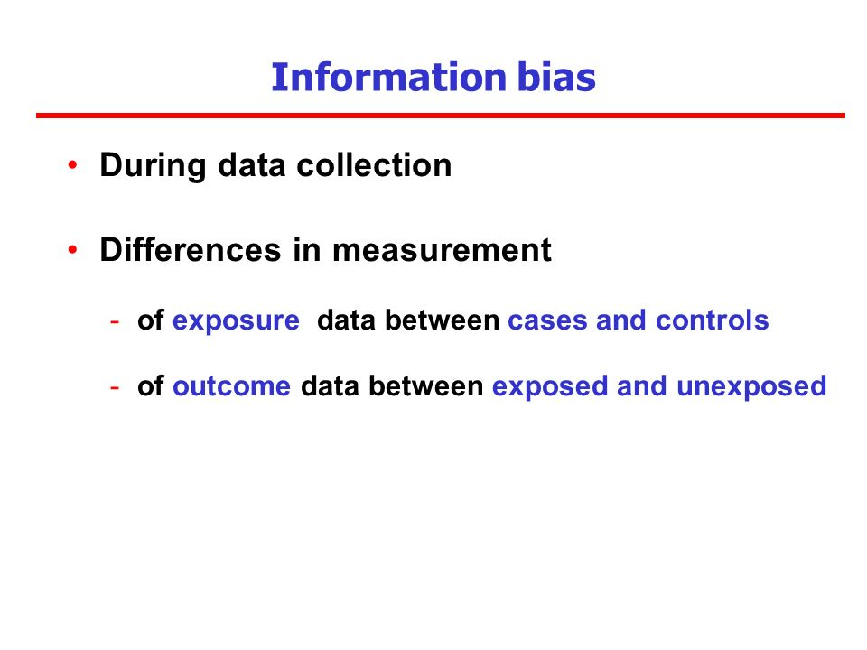 Information bias During data collection Differences in measurement