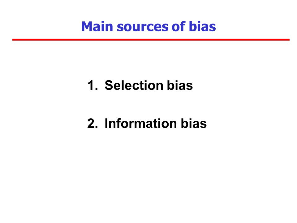 Main sources of bias Selection bias Information bias