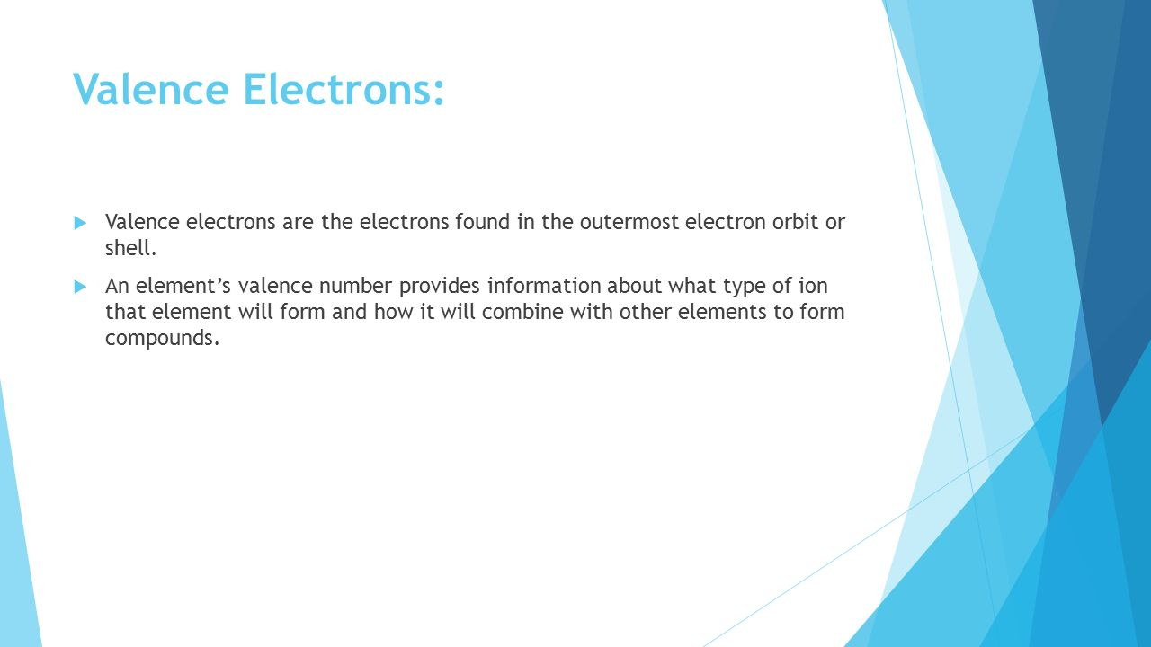 Valence Electrons: Valence electrons are the electrons found in the outermost electron orbit or shell.