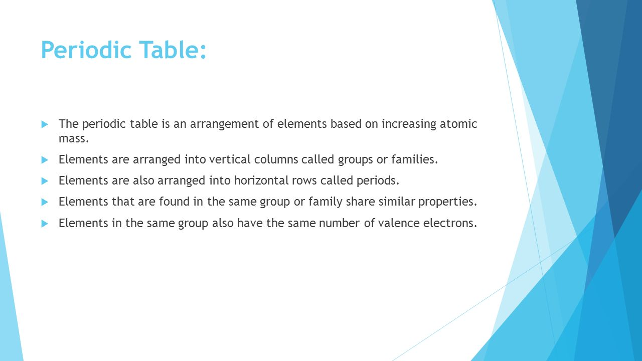 Periodic Table: The periodic table is an arrangement of elements based on increasing atomic mass.