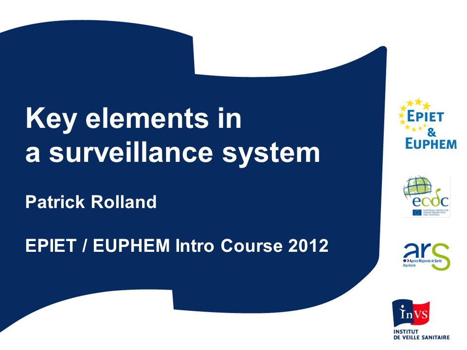 Key elements in a surveillance system Patrick Rolland