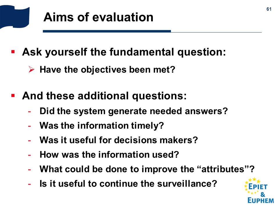 Aims of evaluation Ask yourself the fundamental question: