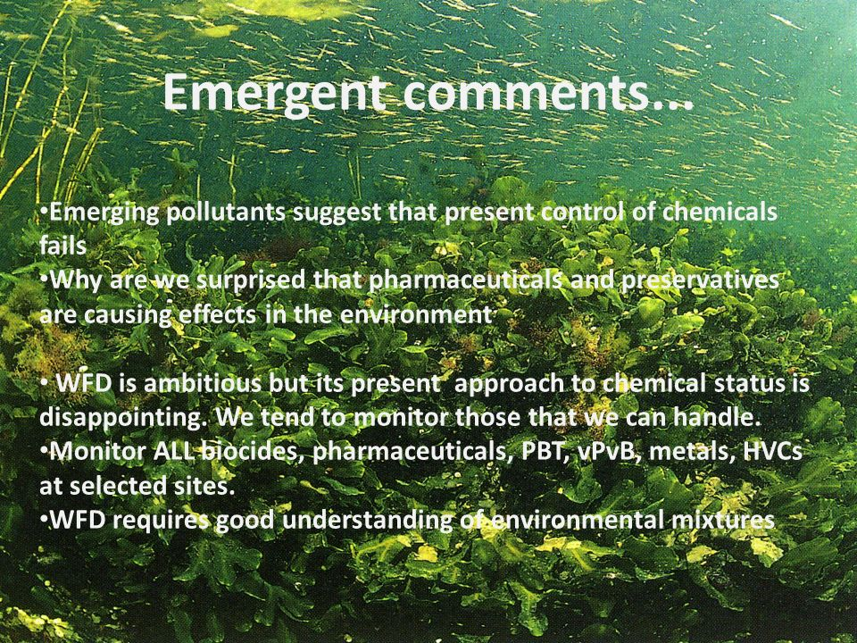 Emergent comments... Emerging pollutants suggest that present control of chemicals fails.