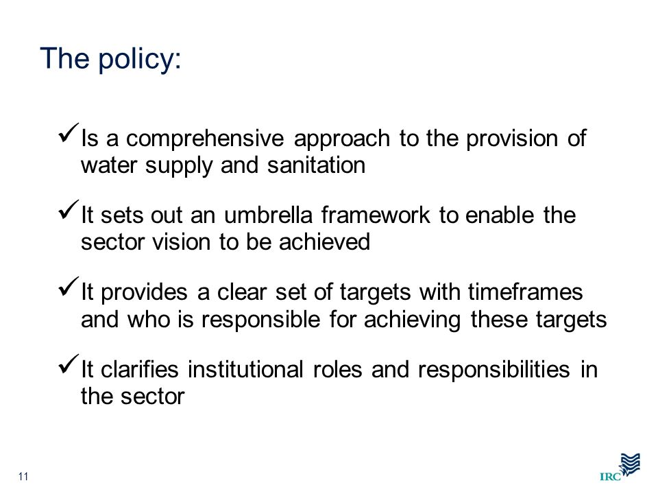 The policy: Is a comprehensive approach to the provision of water supply and sanitation.