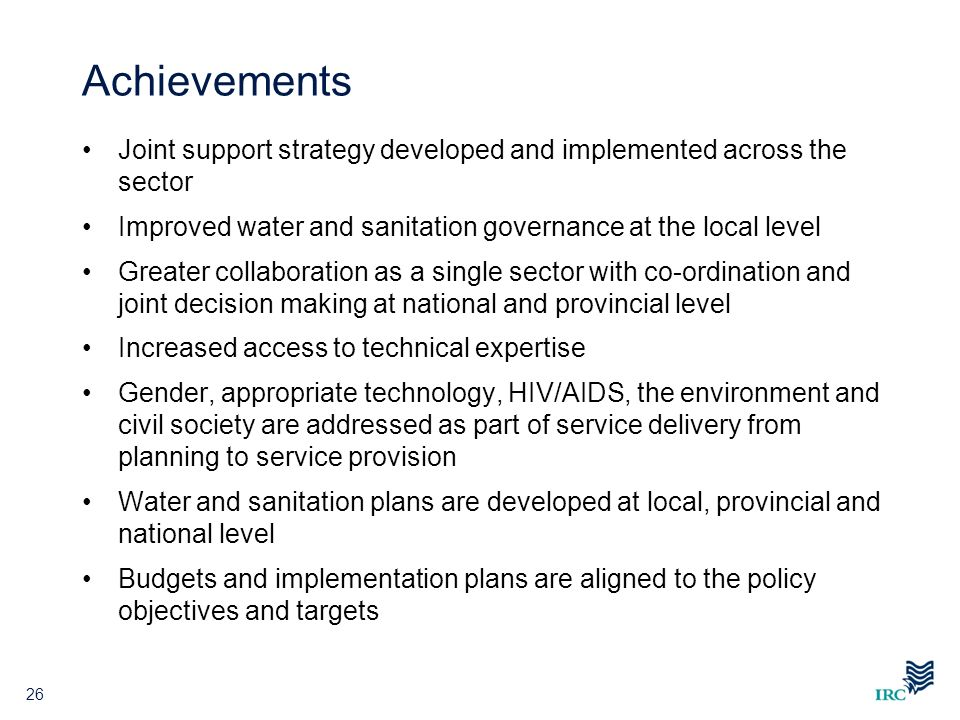 Achievements Joint support strategy developed and implemented across the sector. Improved water and sanitation governance at the local level.