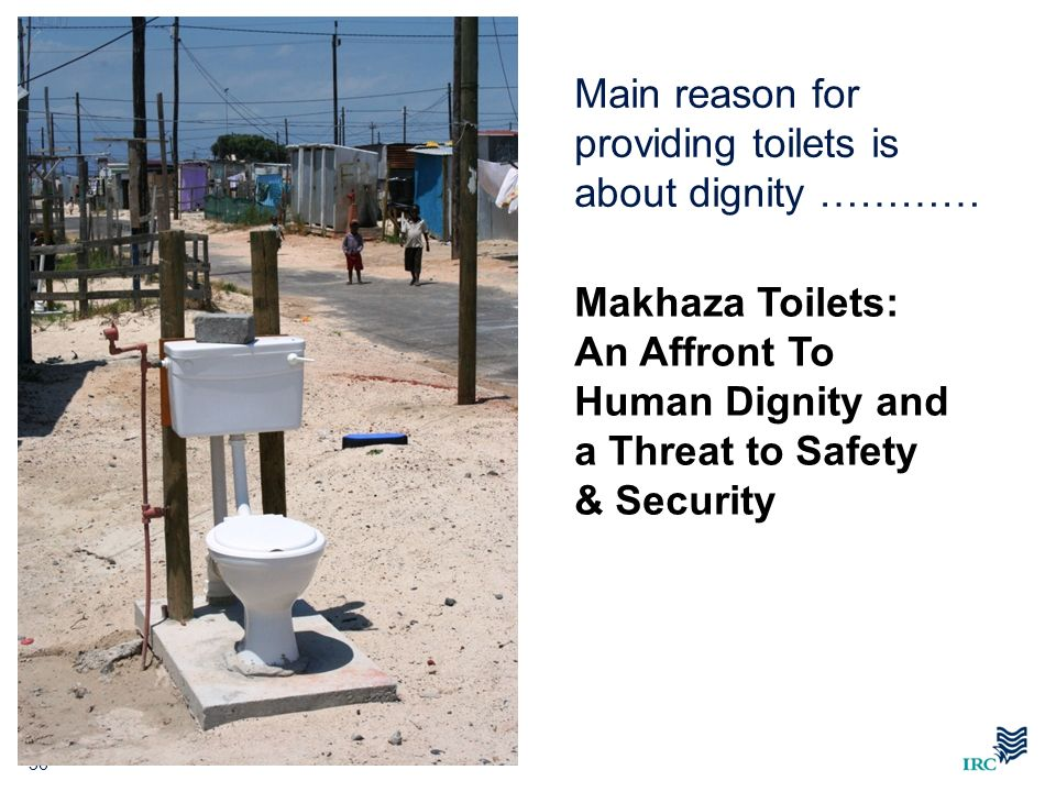 Main reason for providing toilets is about dignity …………