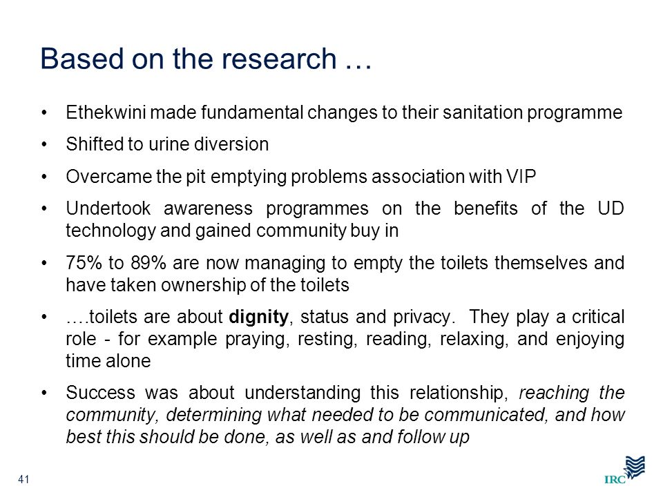 Based on the research … Ethekwini made fundamental changes to their sanitation programme. Shifted to urine diversion.