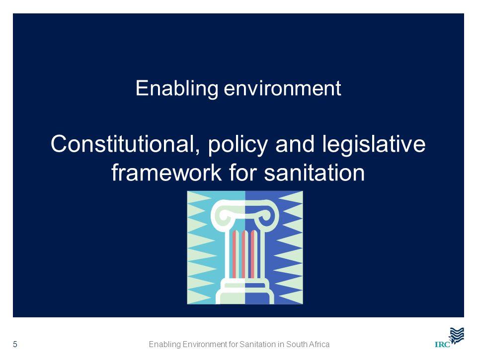 Enabling environment Constitutional, policy and legislative framework for sanitation